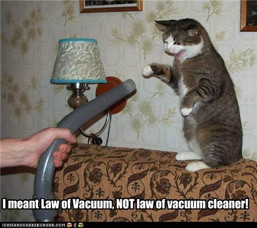 I meant Law of Vacuum, NOT law of vacuum cleaner!